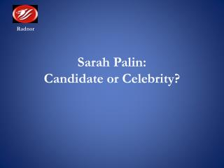 Sarah Palin: Candidate or Celebrity?