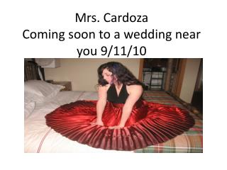 Mrs.  Cardoza Coming soon to a wedding near you 9/11/10