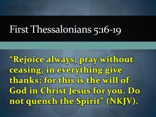 First Thessalonians 5:16-19