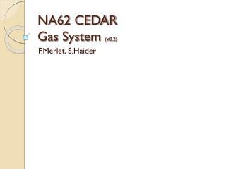 NA62 CEDAR Gas  System  (V0.2)
