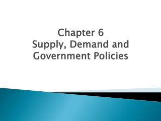 Chapter 6 Supply, Demand and Government Policies
