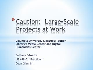 Caution:  Large-Scale Projects at Work