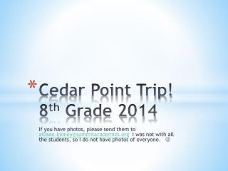 Cedar Point Trip! 8 th  Grade 2014