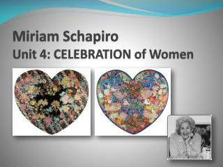 Miriam Schapiro  Unit  4: CELEBRATION  of Women