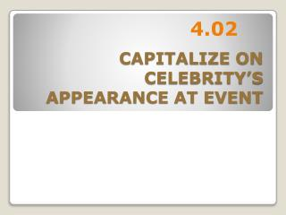 CAPITALIZE ON CELEBRITY'S APPEARANCE AT EVENT