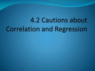 4.2 Cautions about Correlation and Regression