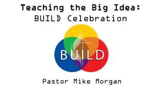 Teaching the Big Idea: BUILD Celebration