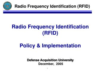 Radio Frequency Identification RFID  Policy  Implementation    Defense Acquisition University  December,  2005