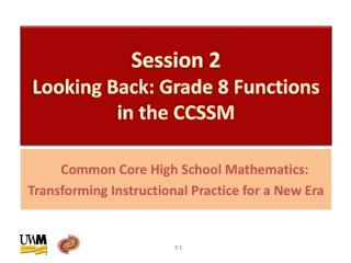 Session  2  Looking Back: Grade 8 Functions in the CCSSM