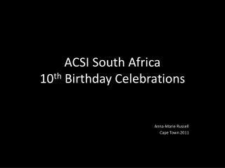 ACSI South Africa 10 th  Birthday Celebrations