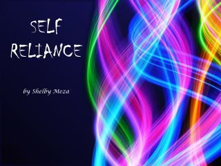 SELF RELIANCE      by Shelby Meza