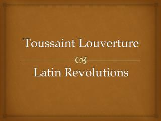 Toussaint  Louverture Latin Revolutions