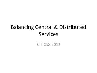 Balancing Central & Distributed Services