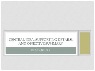 Central Idea, Supporting Details, and Objective Summary