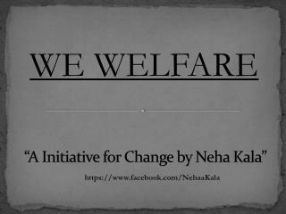�A Initiative for Change by  Neha  Kala�
