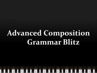Advanced Composition	Grammar Blitz