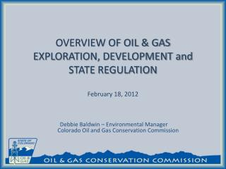 OVERVIEW OF OIL & GAS EXPLORATION, DEVELOPMENT and  STATE  REGULATION February 18,  2012