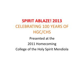 SPIRIT ABLAZE! 2013 CELEBRATING 100 YEARS OF HGC/CHS