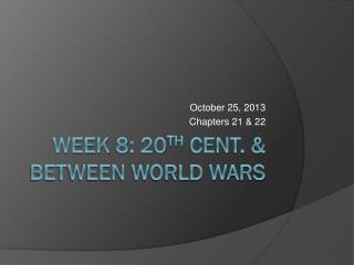 Week 8: 20 th  cent.  & between world wars