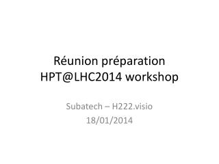 Réunion préparation HPT@LHC2014 workshop