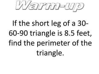 If the short leg of a 30-60-90 triangle is 8.5 feet, find the perimeter of the triangle.