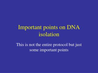Important points on DNA isolation