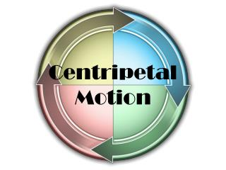 Centripetal  Motion