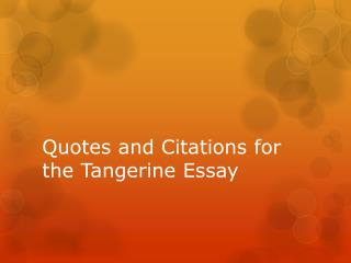 Quotes and Citations for the Tangerine Essay
