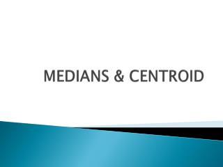 MEDIANS & CENTROID