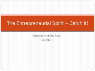 The Entrepreneurial Spirit – Catch it!