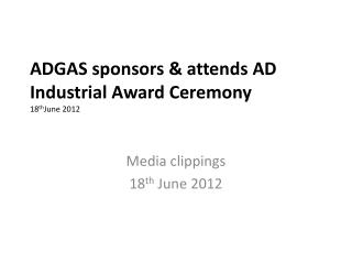 ADGAS sponsors & attends AD Industrial Award Ceremony  18 th June 2012