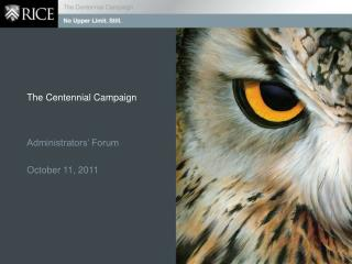 The Centennial Campaign Administrators' Forum October 11, 2011