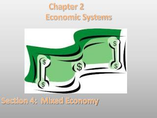 Chapter 2 Economic Systems Section 4:  Mixed Economy
