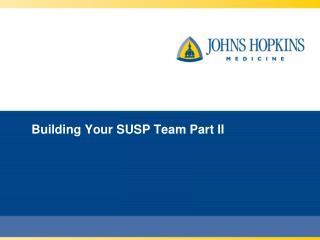 Building Your SUSP Team Part II