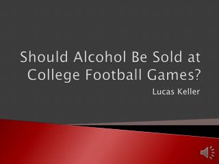 Should Alcohol Be Sold at College Football Games?