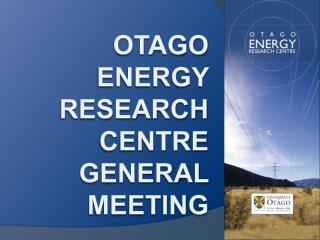Otago Energy Research Centre General Meeting