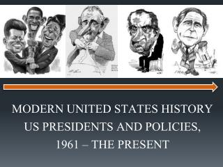MODERN UNITED STATES HISTORY US PRESIDENTS AND POLICIES,  1961 – THE PRESENT