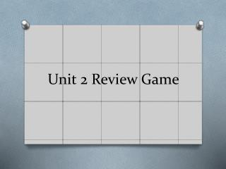 Unit 2 Review Game