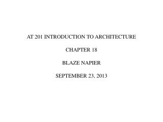 AT 201 INTRODUCTION TO ARCHITECTURE CHAPTER 18 BLAZE NAPIER SEPTEMBER 23, 2013