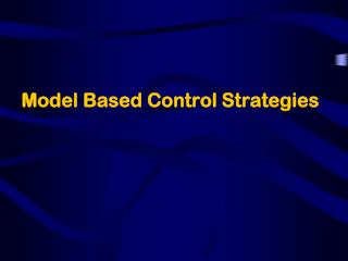Model Based Control Strategies