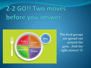 2-2 GO!! Two moves before you answer.