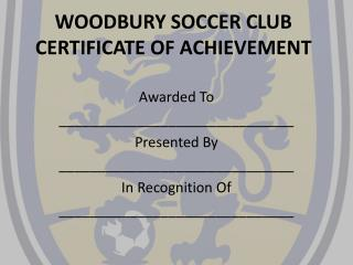 WOODBURY SOCCER CLUB CERTIFICATE  OF  ACHIEVEMENT