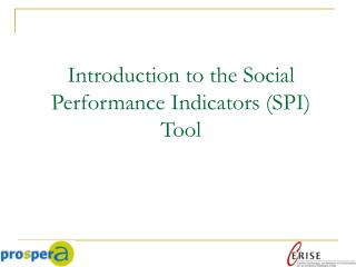 Introduction  to the Social Performance Indicators (SPI)  Tool