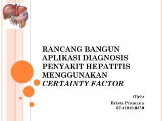 RANCANG BANGUN APLIKASI  DIAGNOSIS  PENYAKIT HEPATITIS MENGGUNAKAN  CERTAINTY FACTOR