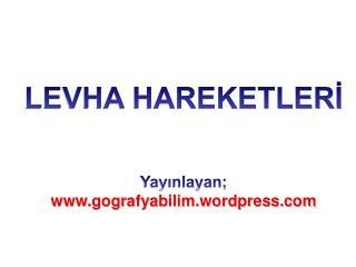 LEVHA HAREKETLERI    Yayinlayan; www.gografyabilim.wordpress.com