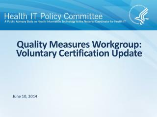 Quality Measures Workgroup: Voluntary Certification Update