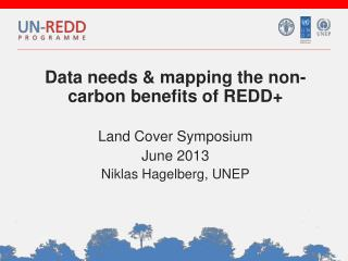 Data needs  &  mapping the non-carbon benefits of REDD+ Land Cover Symposium June 2013