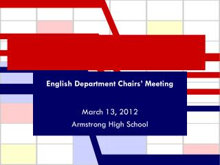 English Department Chairs' Meeting March 13, 2012 Armstrong High School