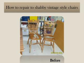 How to repair to shabby  vintage style chairs