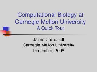 Computational Biology at Carnegie Mellon University A Quick Tour